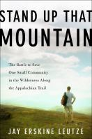 Stand Up That Mountain: The Battle to Save One Small Community in the Wilderness along the Appalachian Trail  by Jay Erskine Leutze.